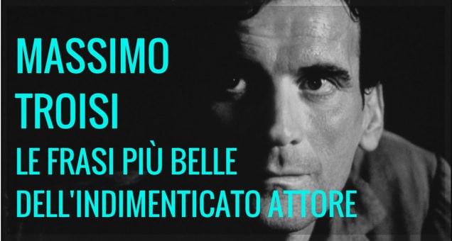 Ricordando Massimo Troisi, le frasi più belle dell'indimenticato attore e regista