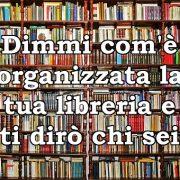 Dimmi com'è organizzata la tua libreria e ti dirò chi sei