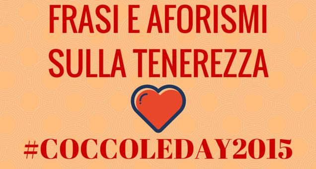 Preferenza CoccoleDay2015, ecco frasi e aforismi sulla dolcezza e tenerezza  TF12