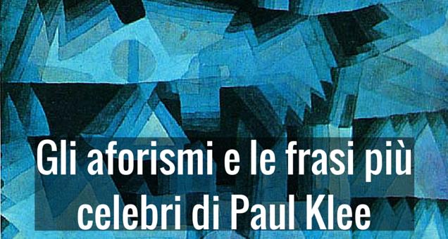 Gli aforismi e le frasi più celebri di Paul Klee