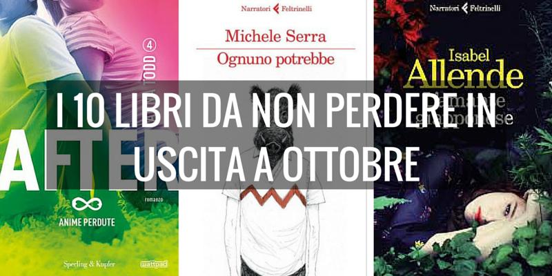 I 10 libri da leggere in uscita a ottobre for Bei romanzi da leggere
