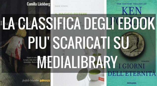 La classifica degli ebook più scaricati su MediaLibrary. La Lackberg al primo posto, Marie Kondo al secondo, mentre Ken Follet chiude il podio