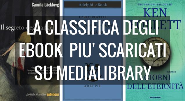 La classifica degli ebook più scaricati su MediaLibrary. La Lackberg al primo posto, Rovelli al secondo, mentre Ken Follet sigilla il podio