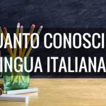 Quanto conosci la lingua italiana? Scoprilo insieme a noi con questo test!