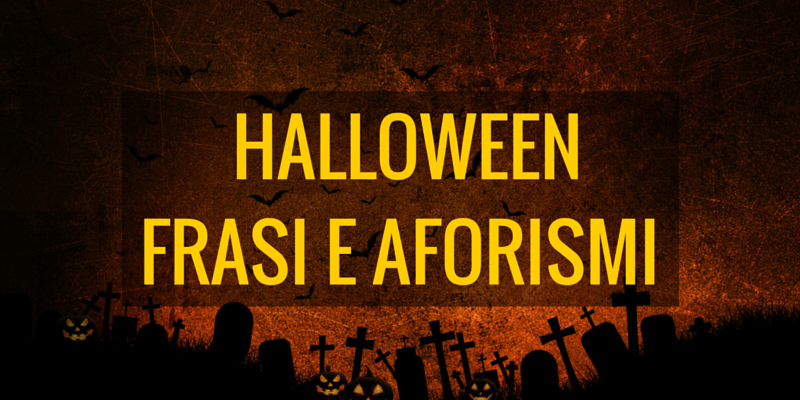 Halloween, le frasi e gli aforismi più paurosi per la notte delle streghe