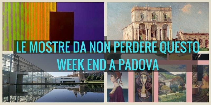 Le mostre da non perdere questo week end a Padova