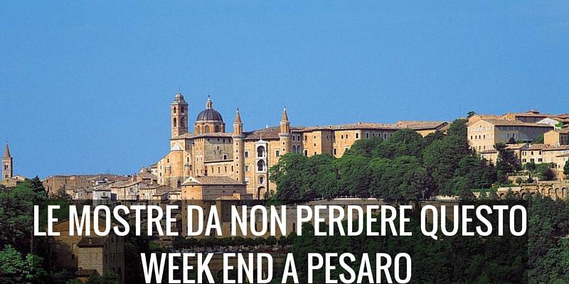 Le mostre da non perdere questo week end a Pesaro