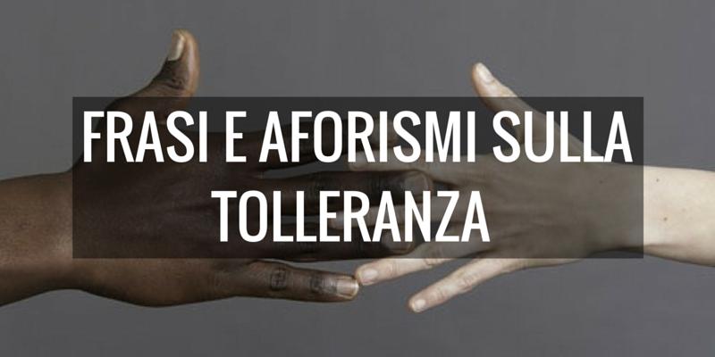 Giornata della tolleranza, le frasi e gli aforismi dedicati