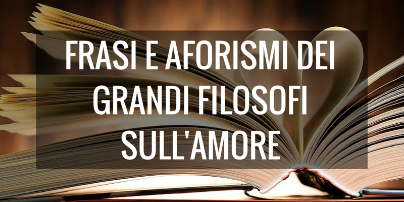 Philosophy Day Le Frasi E Gli Aforismi Aforismi Sull Amore