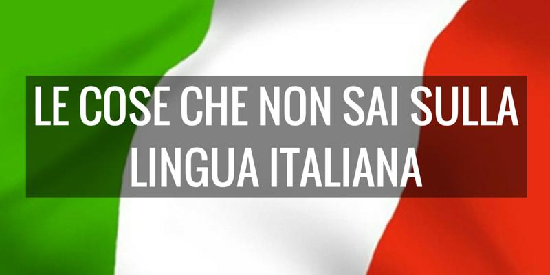 Le cose che non sai sulla lingua italiana