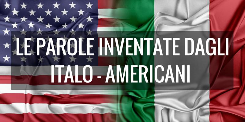 Le parole inventate dagli italo - americani