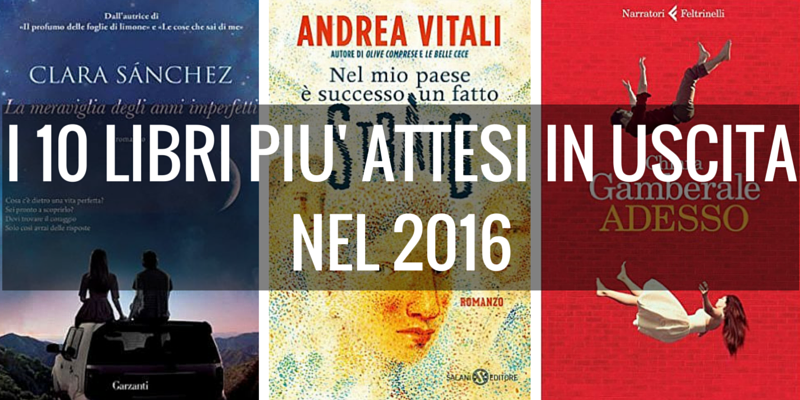I 10 libri pi attesi in uscita nel 2016 for Libri consigliati da leggere