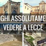 Lecce, 10 luoghi assolutamente da vedere
