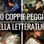 Le 10 peggiori coppie della letteratura. Qual è la peggiore?