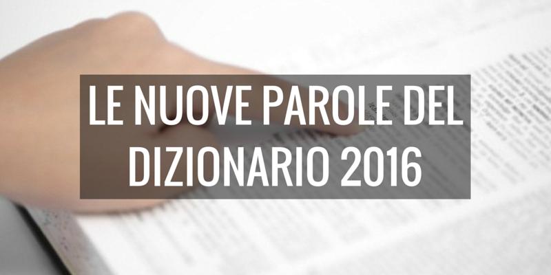 LE NUOVE PAROLE DEL DIZIONARIO 2016
