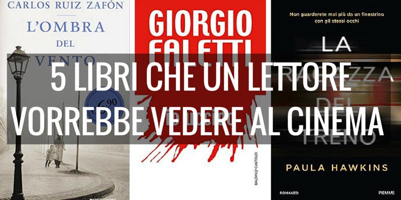 I 5 libri che un lettore vorrebbe vedere al cinema