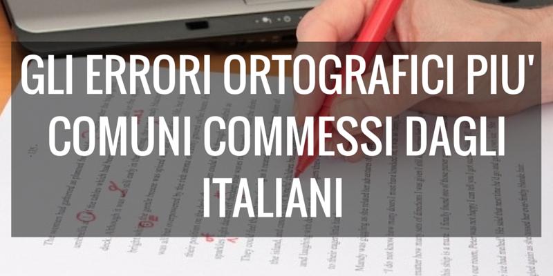 GLI ERRORI ORTOGRAFICI PIU' COMUNI COMMESSI DAGLI ITALIANI