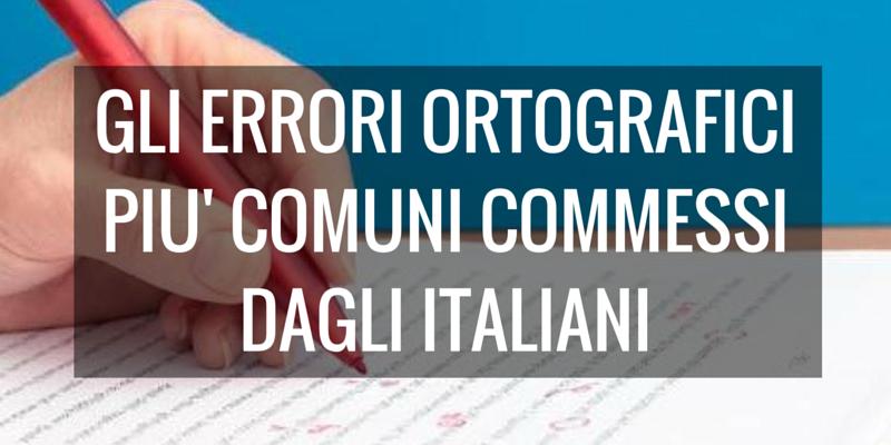 I 10 errori ortografici più comuni commessi dagli italiani (Parte 1)