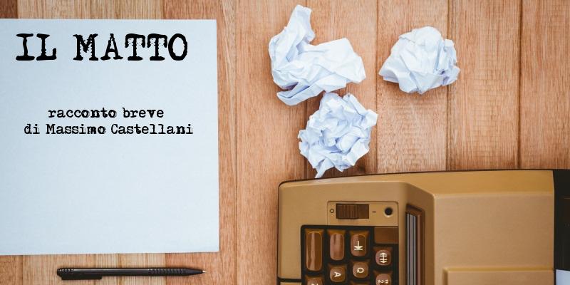 Il Matto - Racconto breve di Massimo Castellani