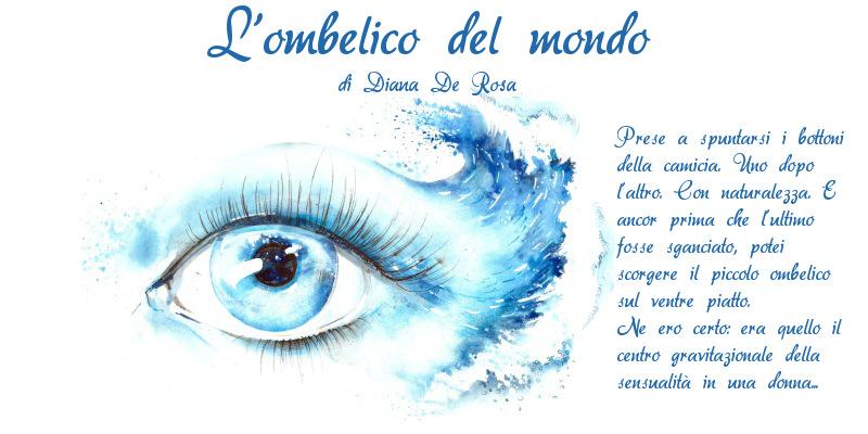 L'ombelico del mondo - di Diana De Rosa