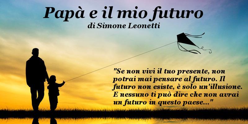 Papà e il mio futuro - di Simone Leonetti