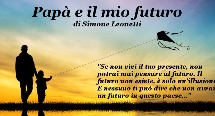 Papà e il mio futuro – di Simone Leonetti