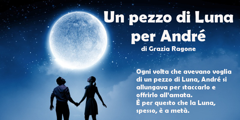 Un pezzo di Luna per André - di Grazia Ragone