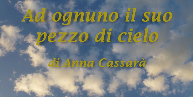 Ad ognuno il suo pezzo di cielo - di Anna Cassarà