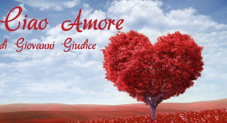 Ciao Amore – di Giovanni Giudice