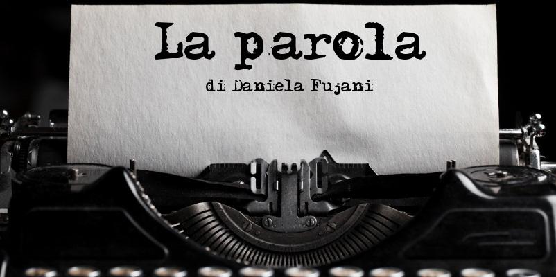 La parola – di Daniela Fujani