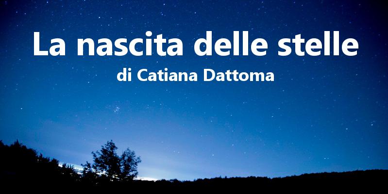 La nascita delle stelle - di Catiana Dattoma