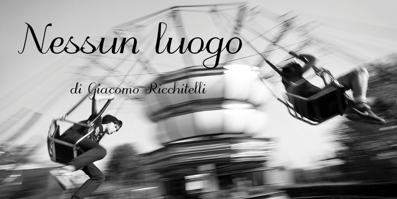 Nessun luogo - di Giacomo Ricchitelli