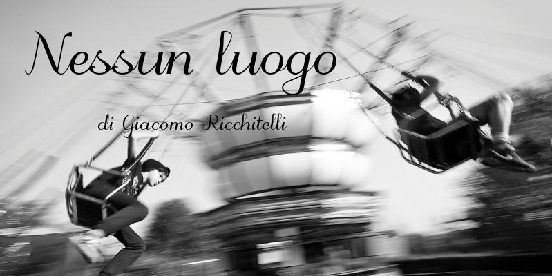Nessun luogo – di Giacomo Ricchitelli