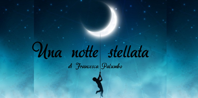 Una notte stellata - di Francesca Palumbo