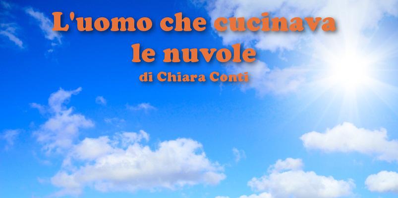 L'uomo che cucinava le nuvole - racconto di Chiara Conti