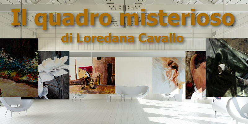 Il quadro misterioso - di Loredana Cavallo