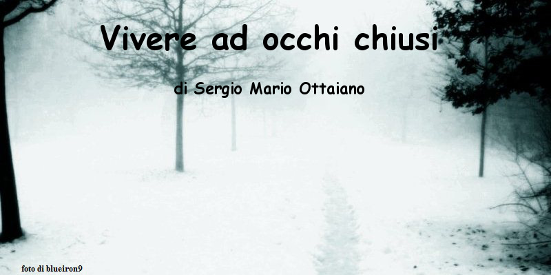 Vivere ad occhi chiusi - racconto di Sergio Mario Ottaiano