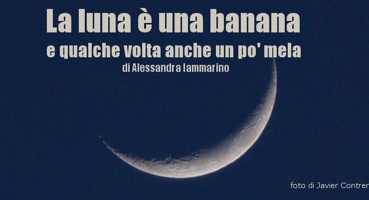 La luna è una banana e qualche volta anche un po' mela - racconto di Alessandra Iammarino