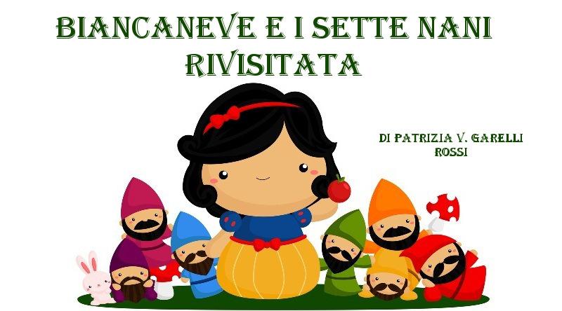 Biancaneve e i sette nani rivisitata - racconto di Patrizia V. Garelli Rossi