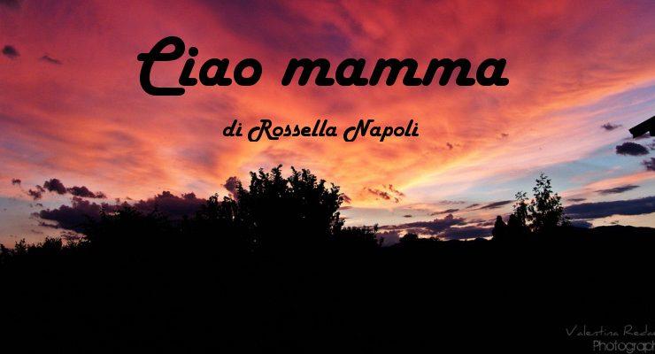 Ciao mamma - racconto di Rossella Napoli