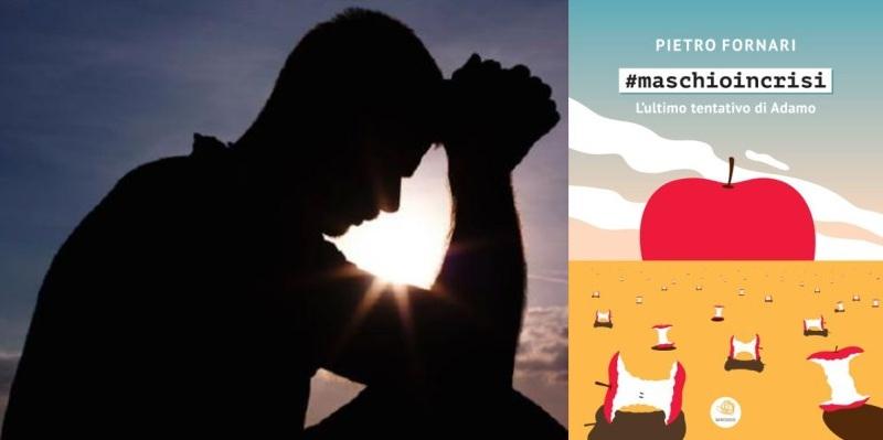 #maschioincrisi? In un libro i consigli rivolti agli uomini per ritrovare la propria identità