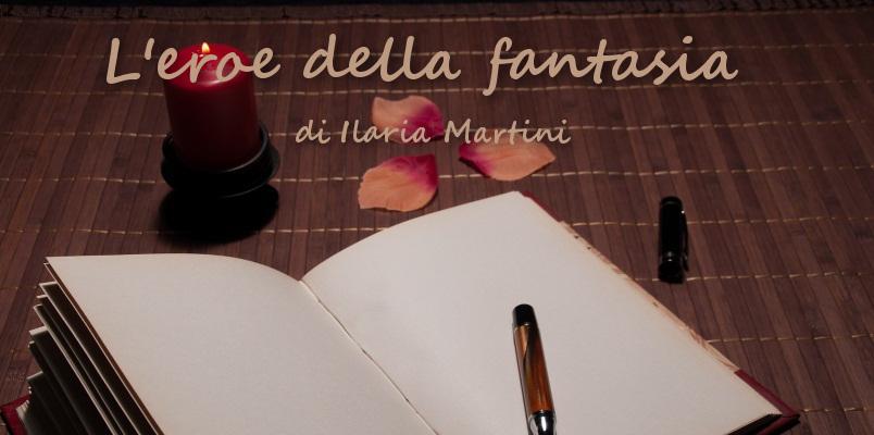 L'eroe della fantasia - racconto di Ilaria Martini