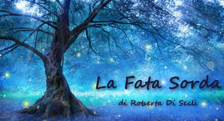 La Fata Sorda - racconto di Roberta Di Seclì