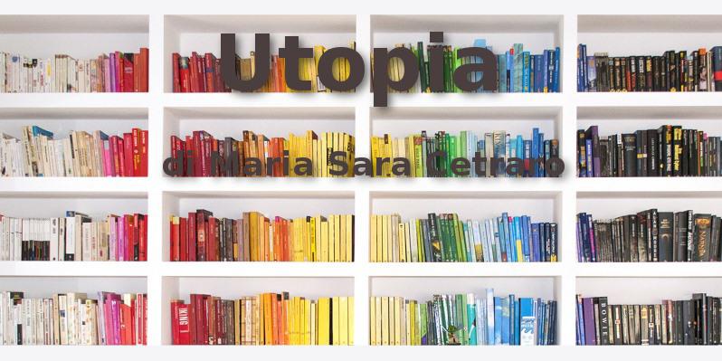 Utopia - racconto di Maria Sara Cetraro