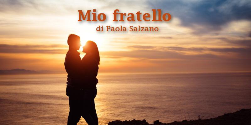 Mio fratello - racconto di Paola Salzano