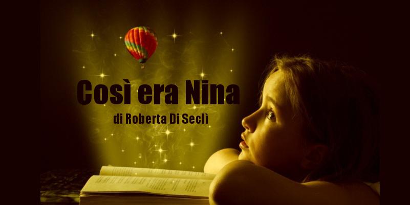 Così era Nina - racconto di Roberta Di Seclì