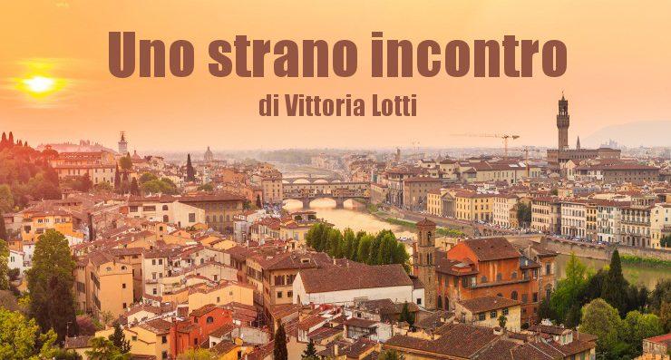 Uno strano incontro - racconto di Vittoria Lotti