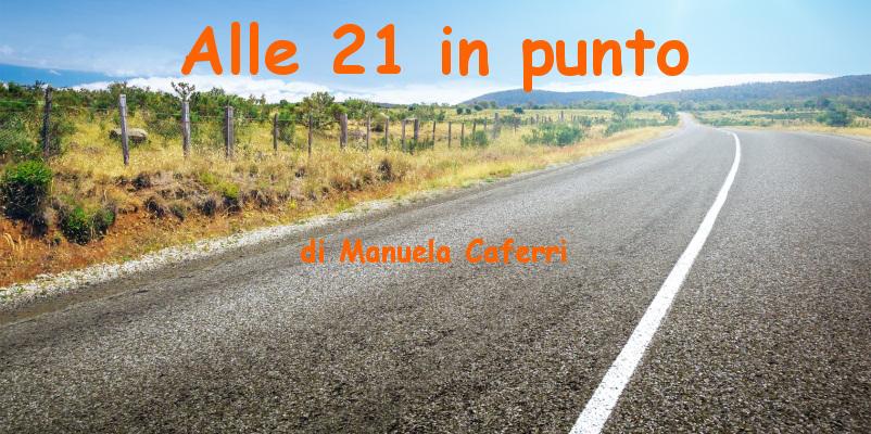 Alle 21 in punto - racconto di Manuela Caferri