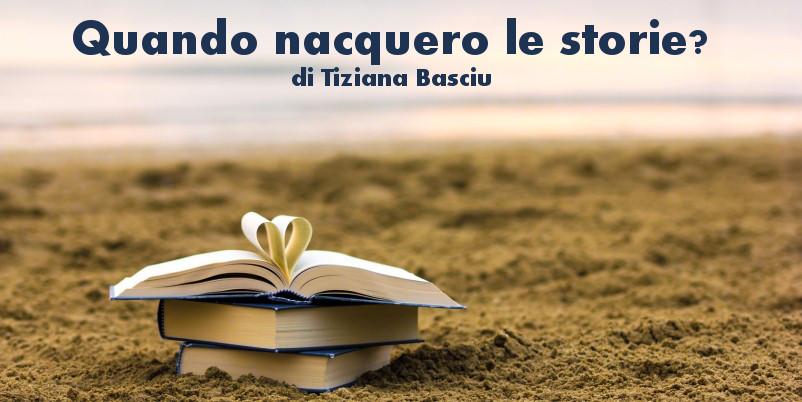 Quando nacquero le storie? - racconto di Tiziana Basciu