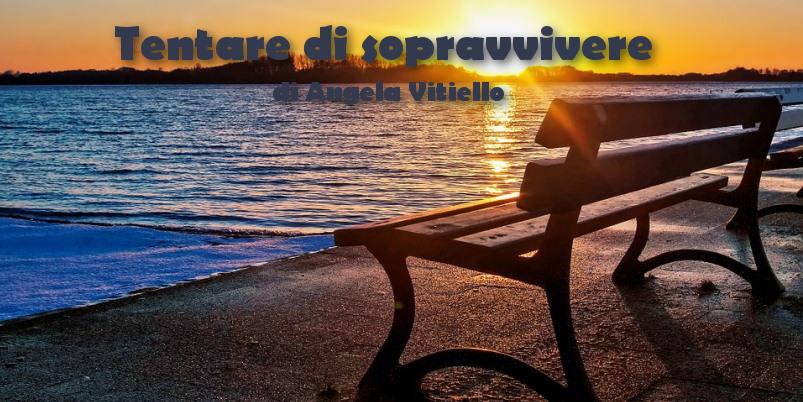 Tentare di sopravvivere - racconto di Angela Vitiello